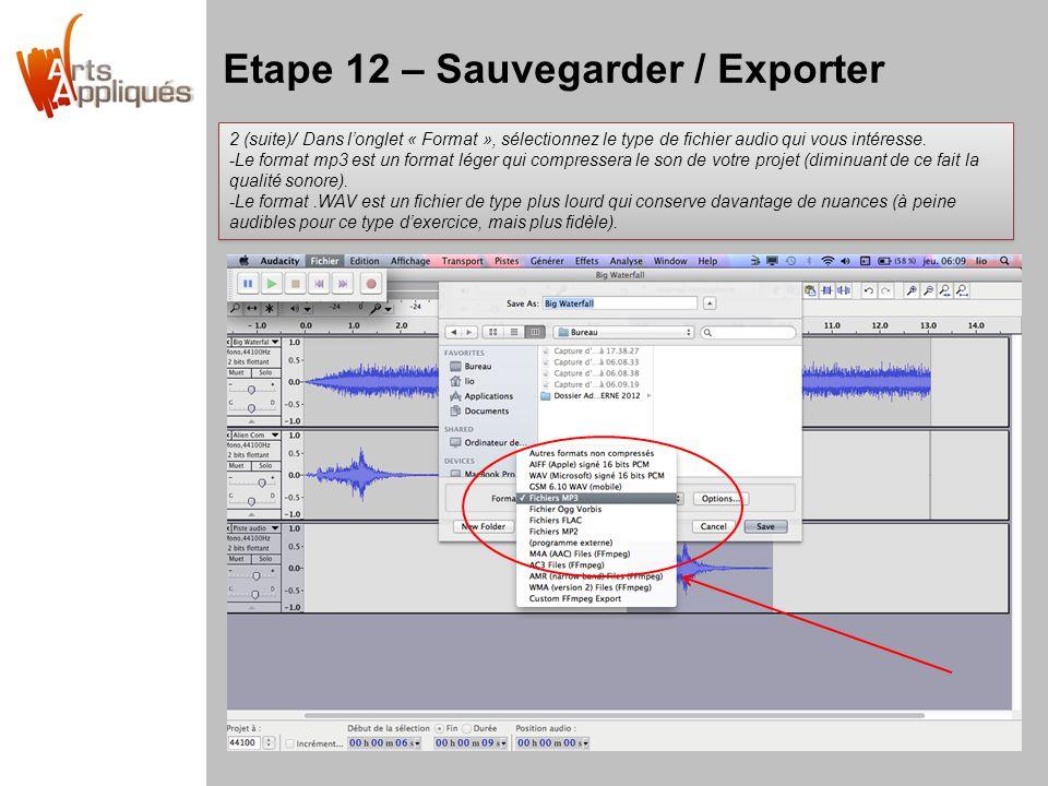 Etape 12 – Sauvegarder / Exporter 2 (suite)/ Dans longlet « Format », sélectionnez le type de fichier audio qui vous intéresse. -Le format mp3 est un