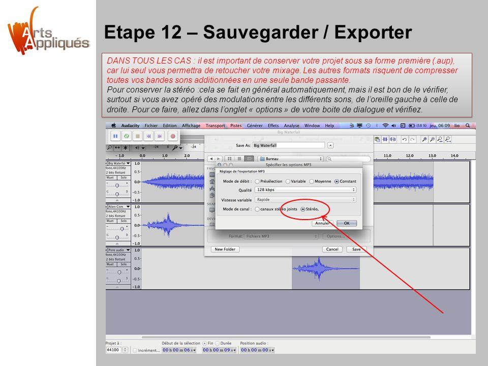 Etape 12 – Sauvegarder / Exporter DANS TOUS LES CAS : il est important de conserver votre projet sous sa forme première (.aup), car lui seul vous perm