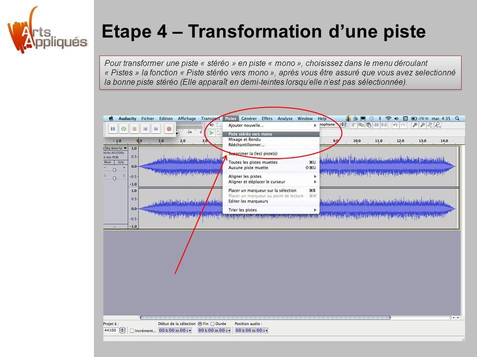 Etape 4 – Transformation dune piste Pour transformer une piste « stéréo » en piste « mono », choisissez dans le menu déroulant « Pistes » la fonction « Piste stéréo vers mono », après vous être assuré que vous avez selectionné la bonne piste stéréo (Elle apparaît en demi-teintes lorsquelle nest pas sélectionnée).