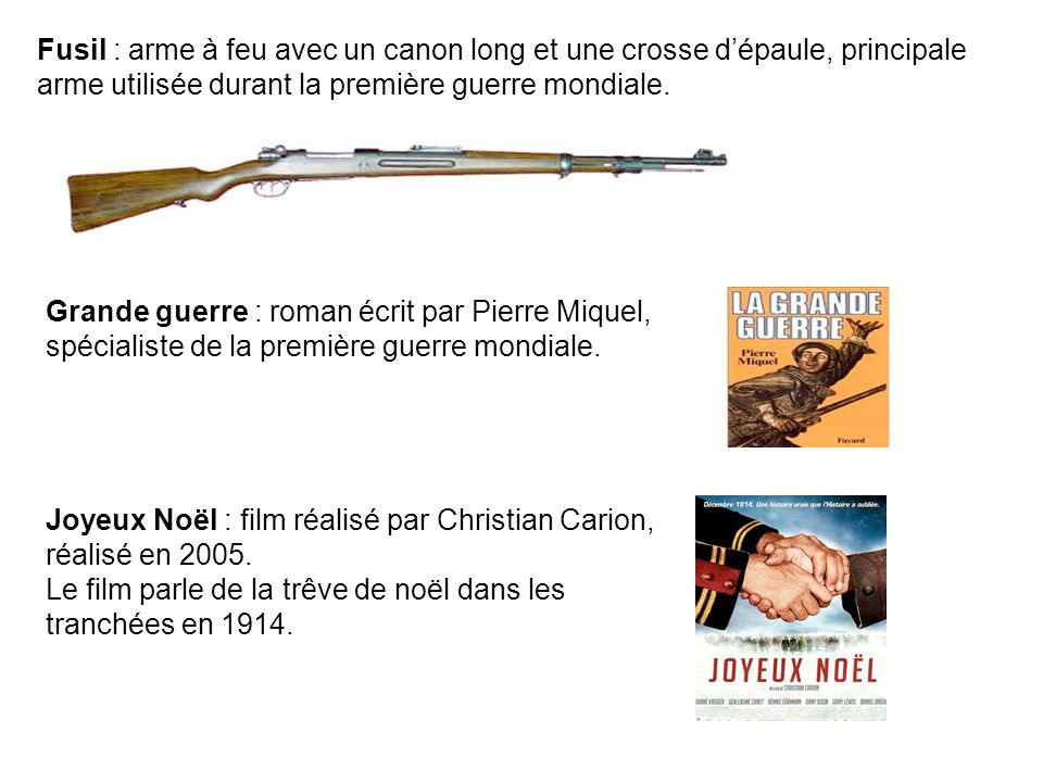 Fusil : arme à feu avec un canon long et une crosse dépaule, principale arme utilisée durant la première guerre mondiale.