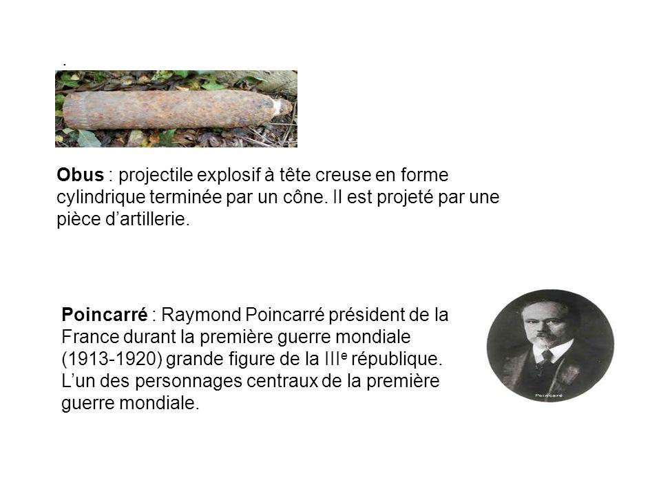 Poincarré : Raymond Poincarré président de la France durant la première guerre mondiale (1913-1920) grande figure de la III e république.