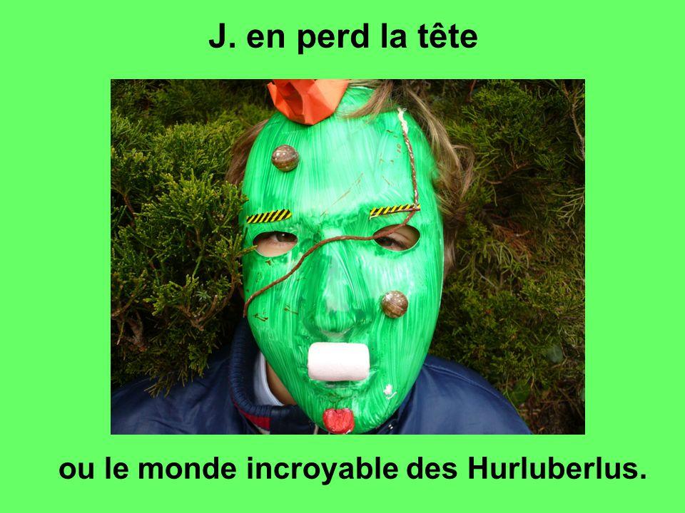 J. en perd la tête ou le monde incroyable des Hurluberlus.