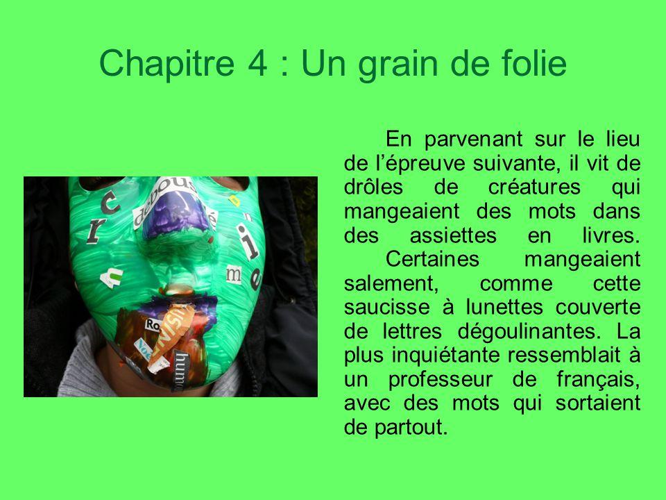 Chapitre 4 : Un grain de folie En parvenant sur le lieu de lépreuve suivante, il vit de drôles de créatures qui mangeaient des mots dans des assiettes en livres.