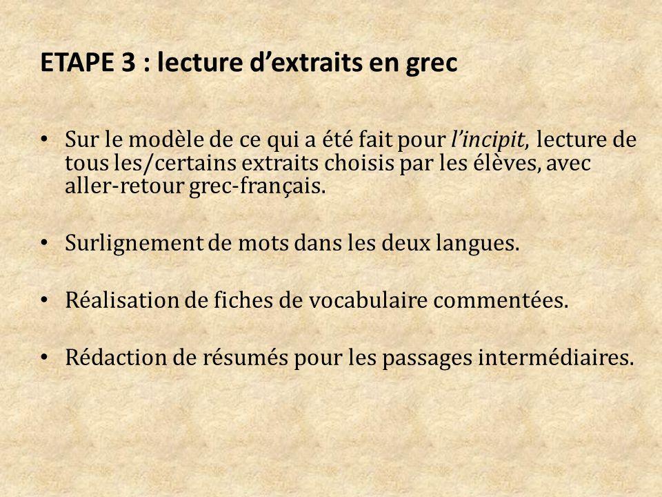 ETAPE 3 : lecture dextraits en grec Sur le modèle de ce qui a été fait pour lincipit, lecture de tous les/certains extraits choisis par les élèves, avec aller-retour grec-français.