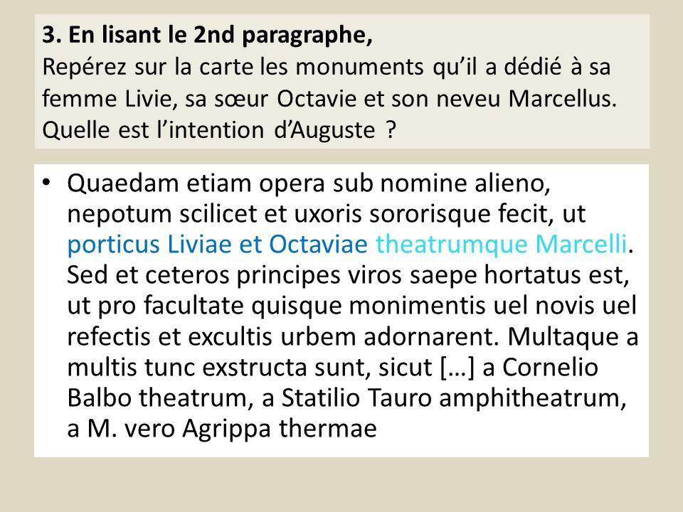 3. En lisant le 2nd paragraphe, Repérez sur la carte les monuments quil a dédié à sa femme Livie, sa sœur Octavie et son neveu Marcellus. Quelle est l