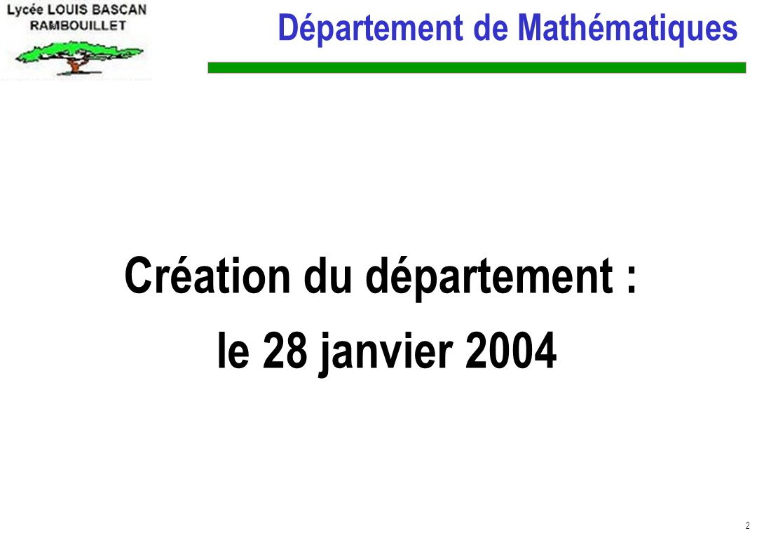 2 Département de Mathématiques Création du département : le 28 janvier 2004