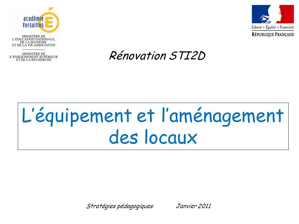 Léquipement et laménagement des locaux Rénovation STI2D Stratégies pédagogiquesJanvier 2011