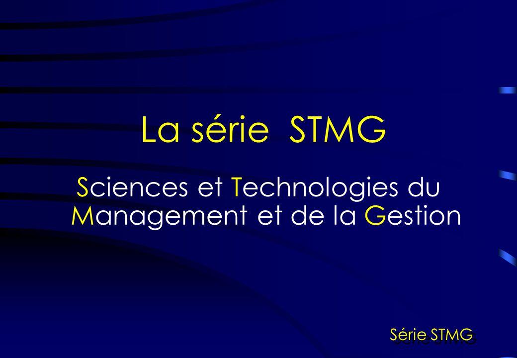 La série STMG Sciences et Technologies du Management et de la Gestion Série STMG