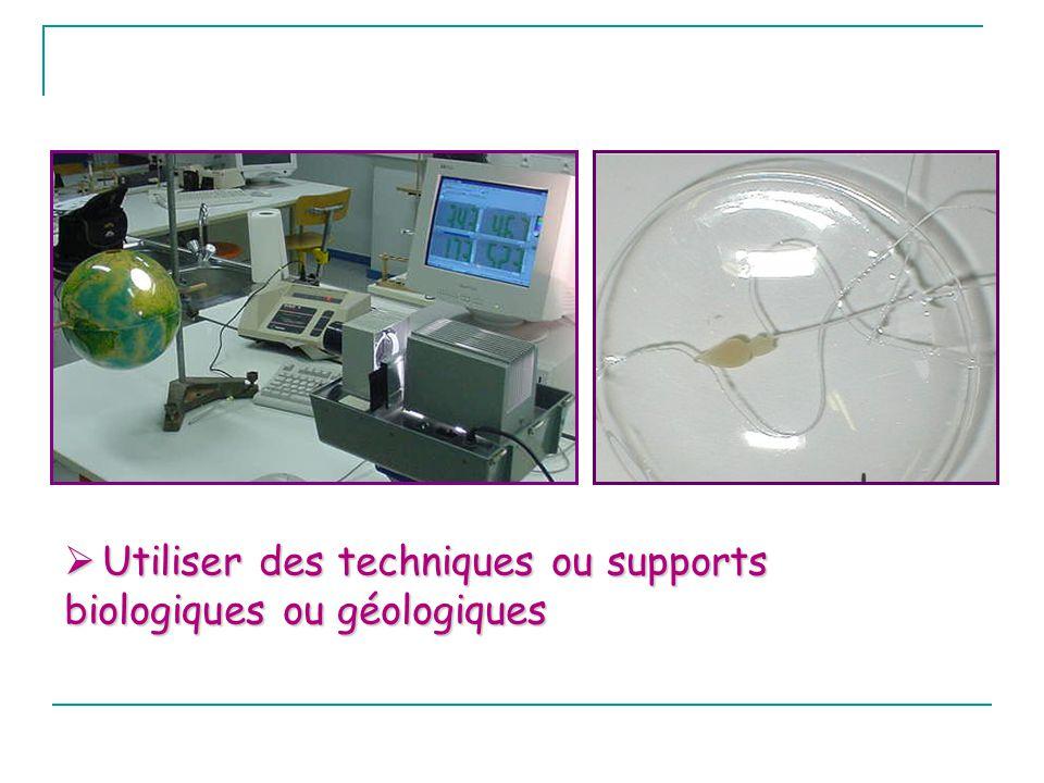 Utiliser des techniques ou supports biologiques ou géologiques Utiliser des techniques ou supports biologiques ou géologiques