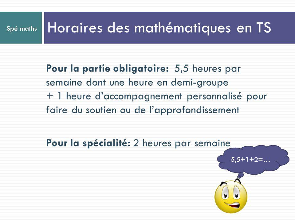 Spé maths Pour la partie obligatoire: 5,5 heures par semaine dont une heure en demi-groupe + 1 heure daccompagnement personnalisé pour faire du soutie