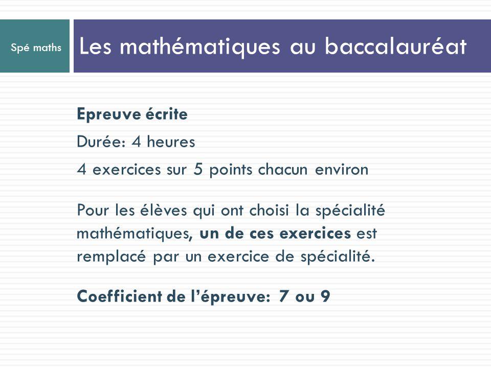 Spé maths Epreuve écrite Durée: 4 heures 4 exercices sur 5 points chacun environ Pour les élèves qui ont choisi la spécialité mathématiques, un de ces