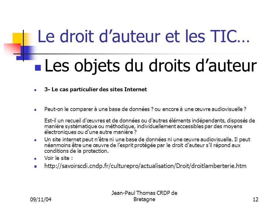 09/11/04 Jean-Paul Thomas CRDP de Bretagne 12 Le droit dauteur et les TIC… Les objets du droits dauteur 3- Le cas particulier des sites Internet Peut-on le comparer à une base de données .