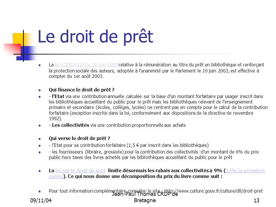 09/11/04 Jean-Paul Thomas CRDP de Bretagne 13 Le droit de prêt La loi n°2003-517 du 18 juin 2003 relative à la rémunération au titre du prêt en biblio