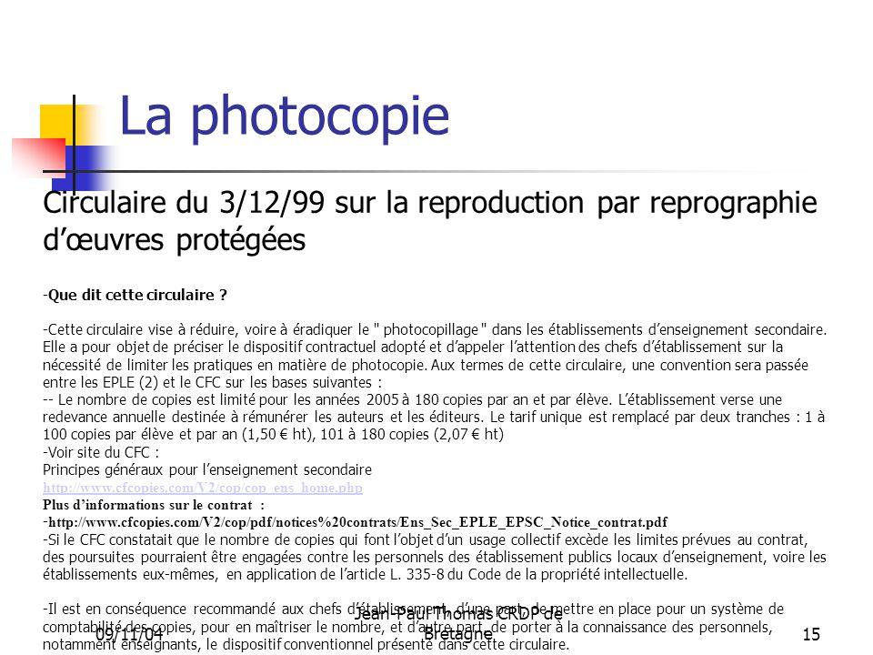 09/11/04 Jean-Paul Thomas CRDP de Bretagne 15 La photocopie Circulaire du 3/12/99 sur la reproduction par reprographie dœuvres protégées -Que dit cett