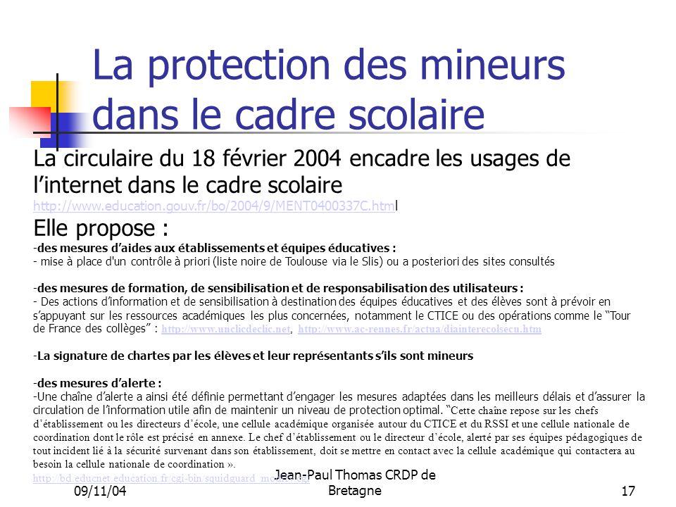 09/11/04 Jean-Paul Thomas CRDP de Bretagne 17 La protection des mineurs dans le cadre scolaire La circulaire du 18 février 2004 encadre les usages de