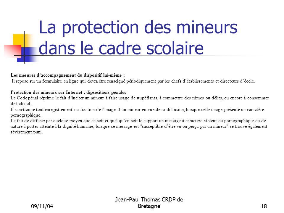 09/11/04 Jean-Paul Thomas CRDP de Bretagne 18 La protection des mineurs dans le cadre scolaire Les mesures daccompagnement du dispositif lui-même : Il