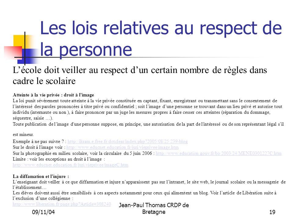 09/11/04 Jean-Paul Thomas CRDP de Bretagne 19 Les lois relatives au respect de la personne Lécole doit veiller au respect dun certain nombre de règles