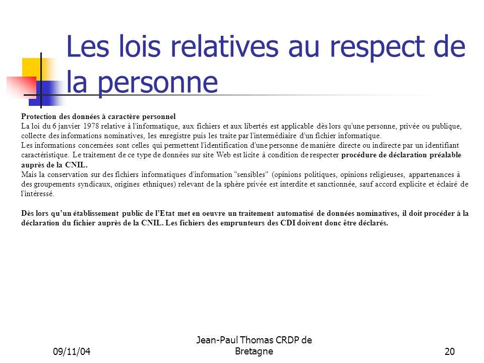09/11/04 Jean-Paul Thomas CRDP de Bretagne 20 Les lois relatives au respect de la personne Protection des données à caractère personnel La loi du 6 ja