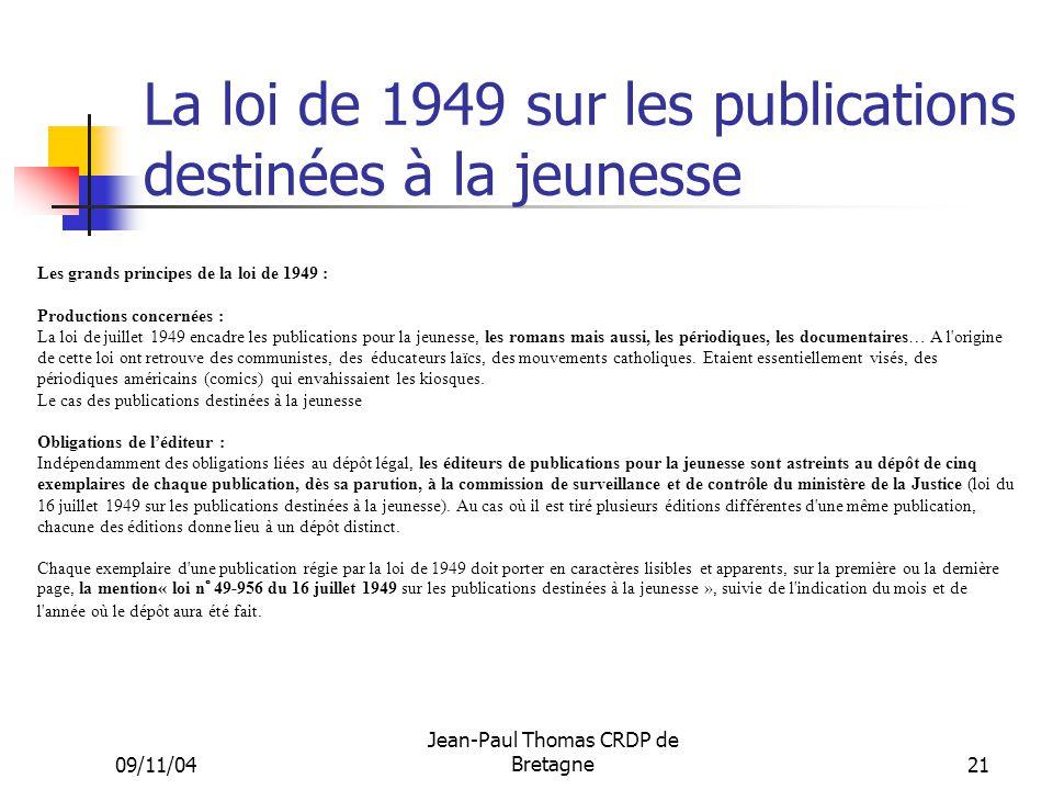 09/11/04 Jean-Paul Thomas CRDP de Bretagne 21 La loi de 1949 sur les publications destinées à la jeunesse Les grands principes de la loi de 1949 : Pro