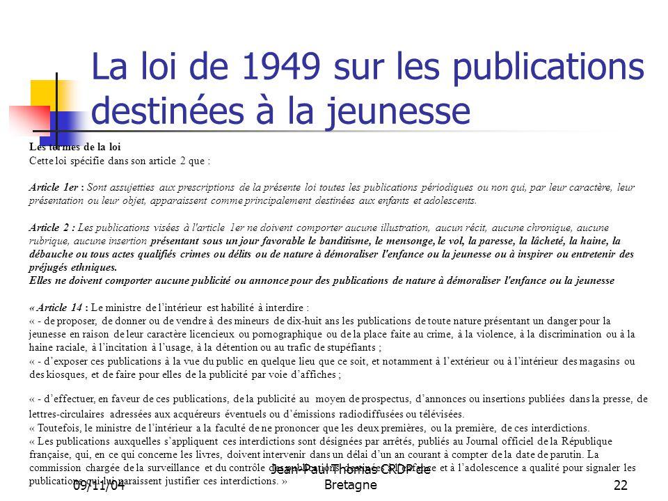 09/11/04 Jean-Paul Thomas CRDP de Bretagne 22 La loi de 1949 sur les publications destinées à la jeunesse Les termes de la loi Cette loi spécifie dans