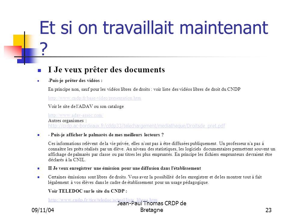 09/11/04 Jean-Paul Thomas CRDP de Bretagne 23 Et si on travaillait maintenant ? I Je veux prêter des documents - Puis-je prêter des vidéos : En princi