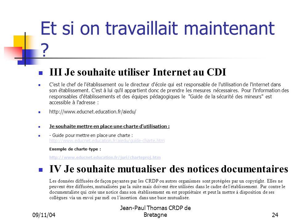 09/11/04 Jean-Paul Thomas CRDP de Bretagne 24 Et si on travaillait maintenant ? III Je souhaite utiliser Internet au CDI C'est le chef de l'établissem