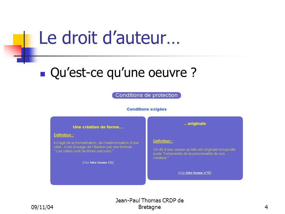 09/11/04 Jean-Paul Thomas CRDP de Bretagne 4 Le droit dauteur… Quest-ce quune oeuvre ?
