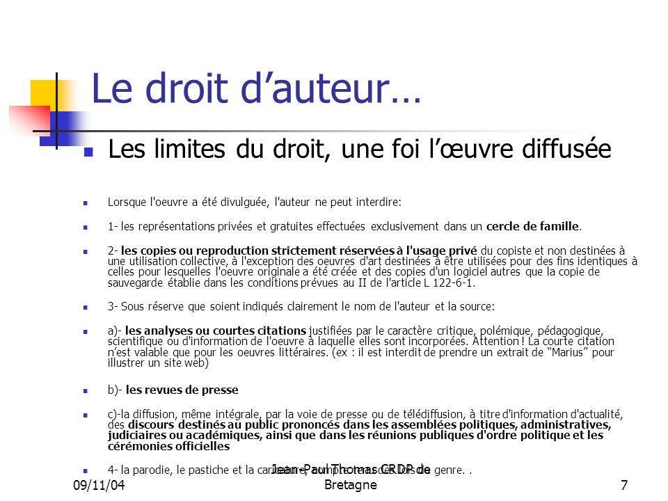 09/11/04 Jean-Paul Thomas CRDP de Bretagne 7 Le droit dauteur… Les limites du droit, une foi lœuvre diffusée Lorsque l'oeuvre a été divulguée, l'auteu
