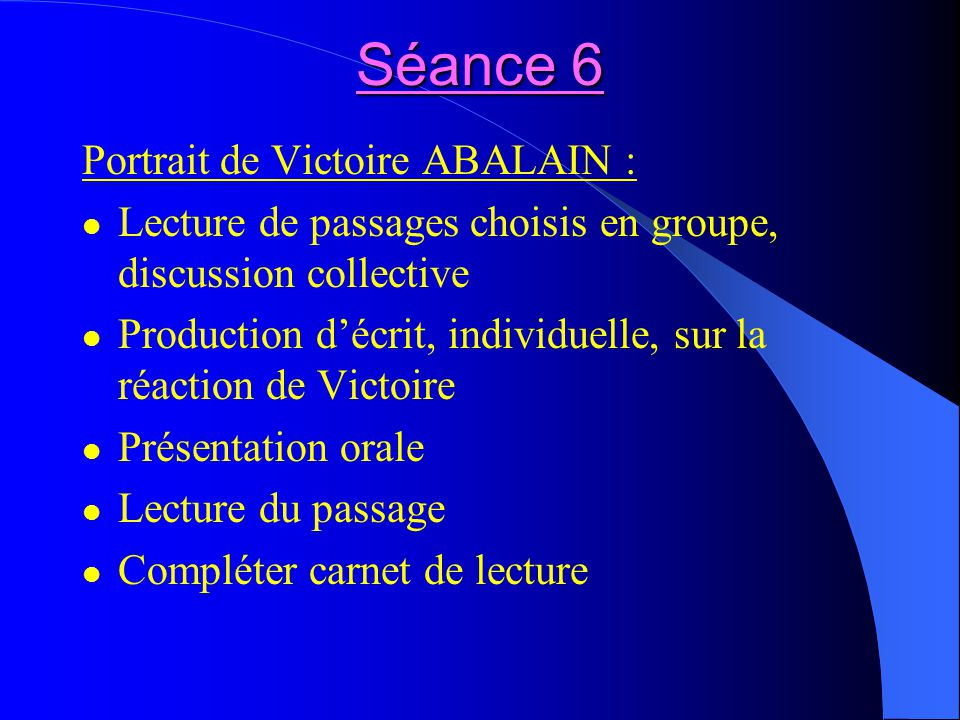 Séance 6 Portrait de Victoire ABALAIN : Lecture de passages choisis en groupe, discussion collective Production décrit, individuelle, sur la réaction