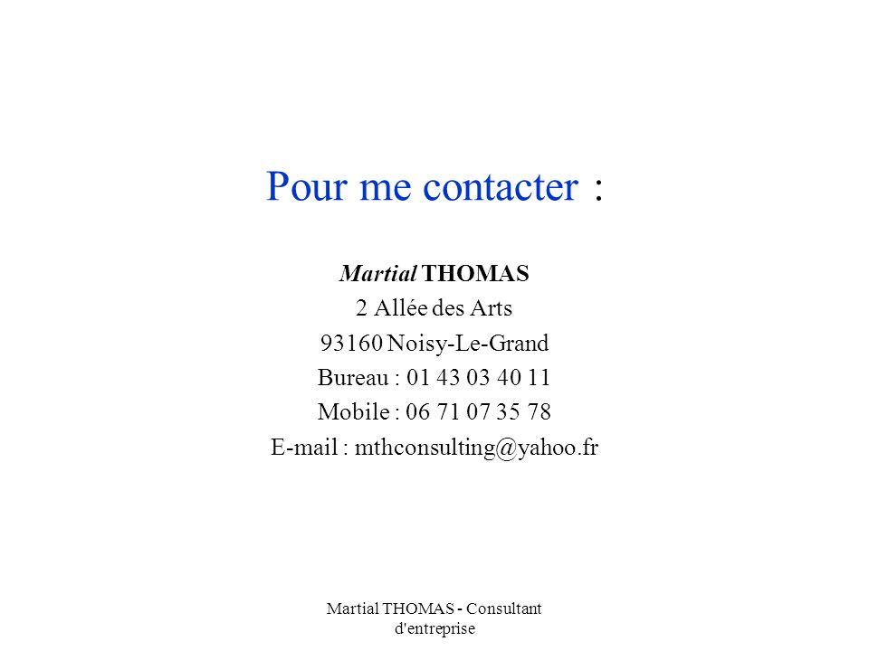 Martial THOMAS - Consultant d'entreprise Pour me contacter : Martial THOMAS 2 Allée des Arts 93160 Noisy-Le-Grand Bureau : 01 43 03 40 11 Mobile : 06
