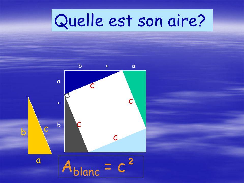 a b c Quelle est son aire? c c c c A blanc = c² a+ba+b b + a