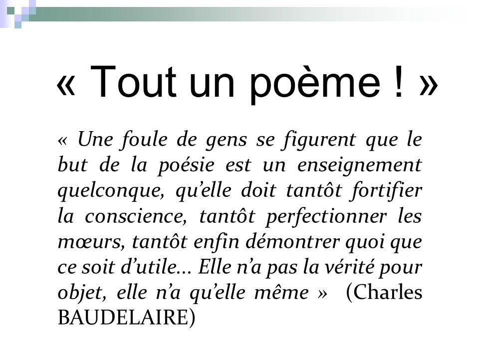 « Une foule de gens se figurent que le but de la poésie est un enseignement quelconque, quelle doit tantôt fortifier la conscience, tantôt perfectionner les mœurs, tantôt enfin démontrer quoi que ce soit dutile...