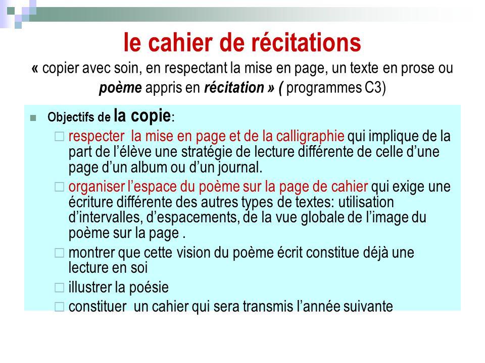 le cahier de récitations « copier avec soin, en respectant la mise en page, un texte en prose ou poème appris en récitation » ( programmes C3) Objecti
