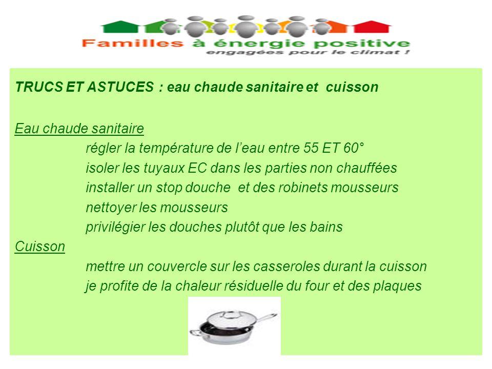 TRUCS ET ASTUCES : eau chaude sanitaire et cuisson Eau chaude sanitaire régler la température de leau entre 55 ET 60° isoler les tuyaux EC dans les pa