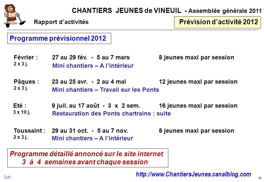 CHANTIERS JEUNES de VINEUIL - Assemblée générale 2011 16 Prévision dactivité 2012 Programme prévisionnel 2012 Février : 2 x 3 j. 27 au 29 fév. - 5 au