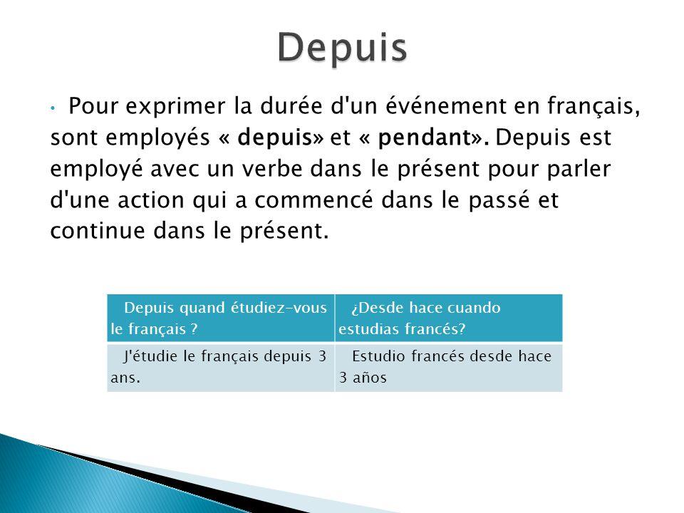 Pour exprimer la durée d'un événement en français, sont employés « depuis» et « pendant». Depuis est employé avec un verbe dans le présent pour parler