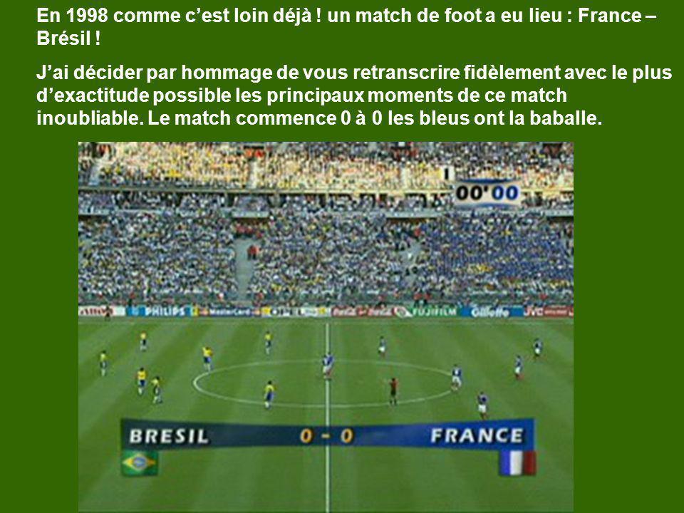 En 1998 comme cest loin déjà ! un match de foot a eu lieu : France – Brésil ! Jai décider par hommage de vous retranscrire fidèlement avec le plus dex