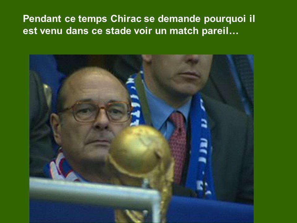 Pendant ce temps Chirac se demande pourquoi il est venu dans ce stade voir un match pareil…