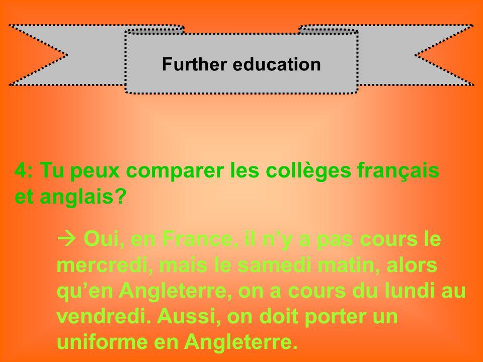 Further education 4: Tu peux comparer les collèges français et anglais? Oui, en France, il n y a pas cours le mercredi, mais le samedi matin, alors qu