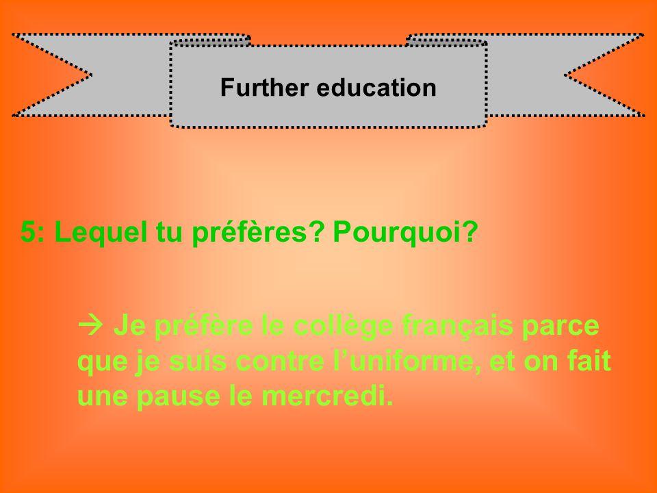 Further education 5: Lequel tu préfères? Pourquoi? Je préfère le collège français parce que je suis contre l uniforme, et on fait une pause le mercred