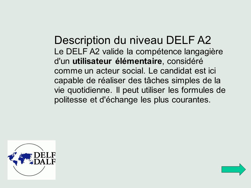 Description du niveau DELF A2 Le DELF A2 valide la compétence langagière d'un utilisateur élémentaire, considéré comme un acteur social. Le candidat e