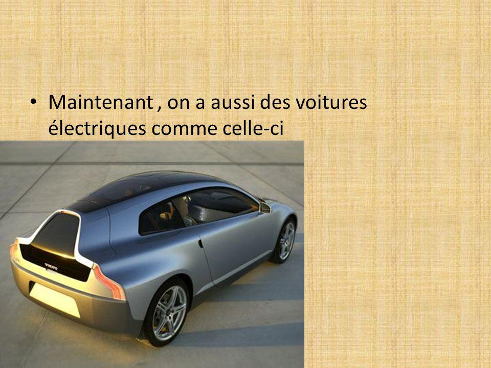 Maintenant, on a aussi des voitures électriques comme celle-ci