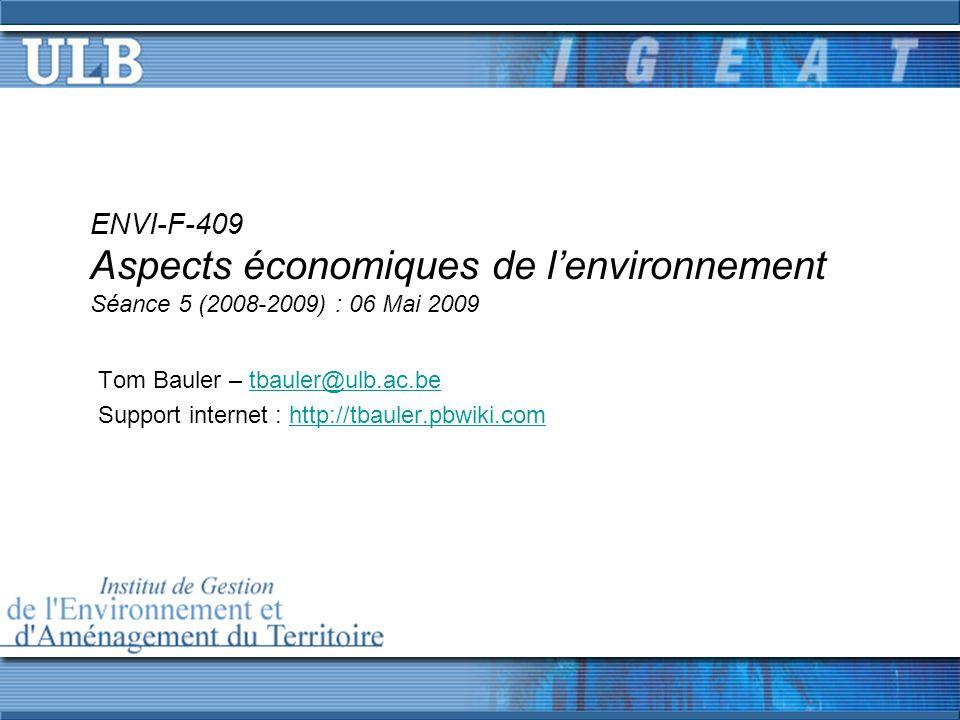 ENVI-F-409 Aspects économiques de lenvironnement Séance 5 (2008-2009) : 06 Mai 2009 Tom Bauler – tbauler@ulb.ac.betbauler@ulb.ac.be Support internet : http://tbauler.pbwiki.comhttp://tbauler.pbwiki.com