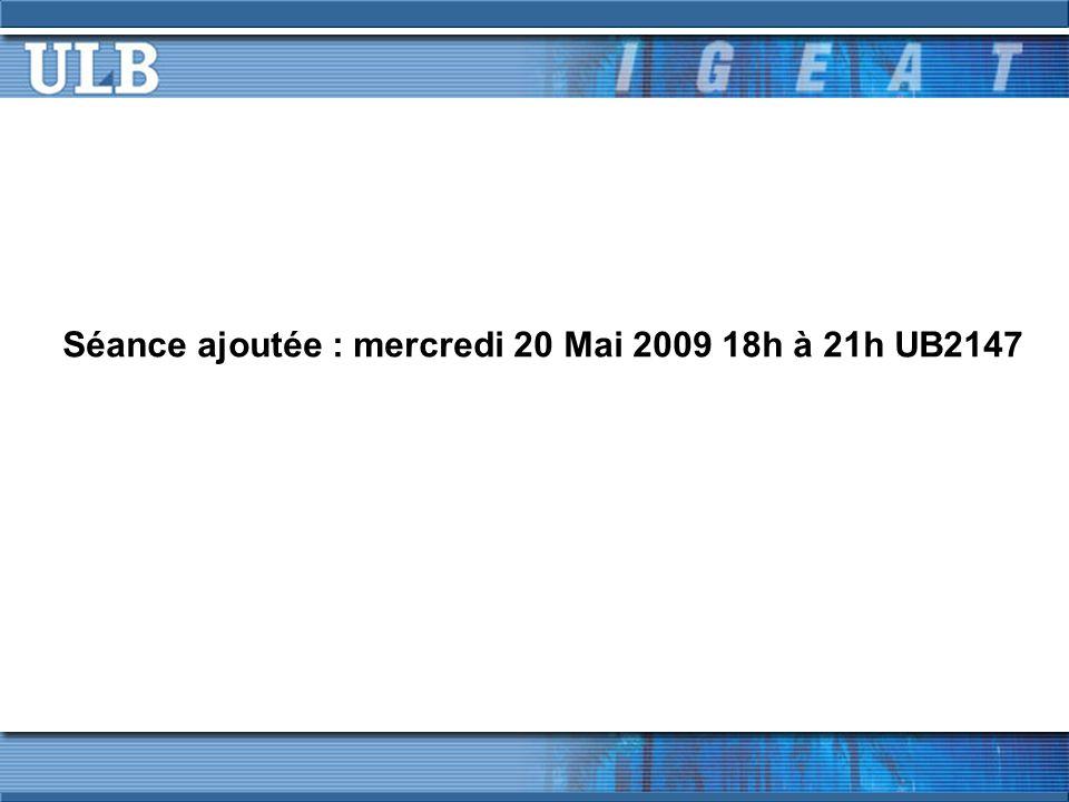 Séance ajoutée : mercredi 20 Mai 2009 18h à 21h UB2147