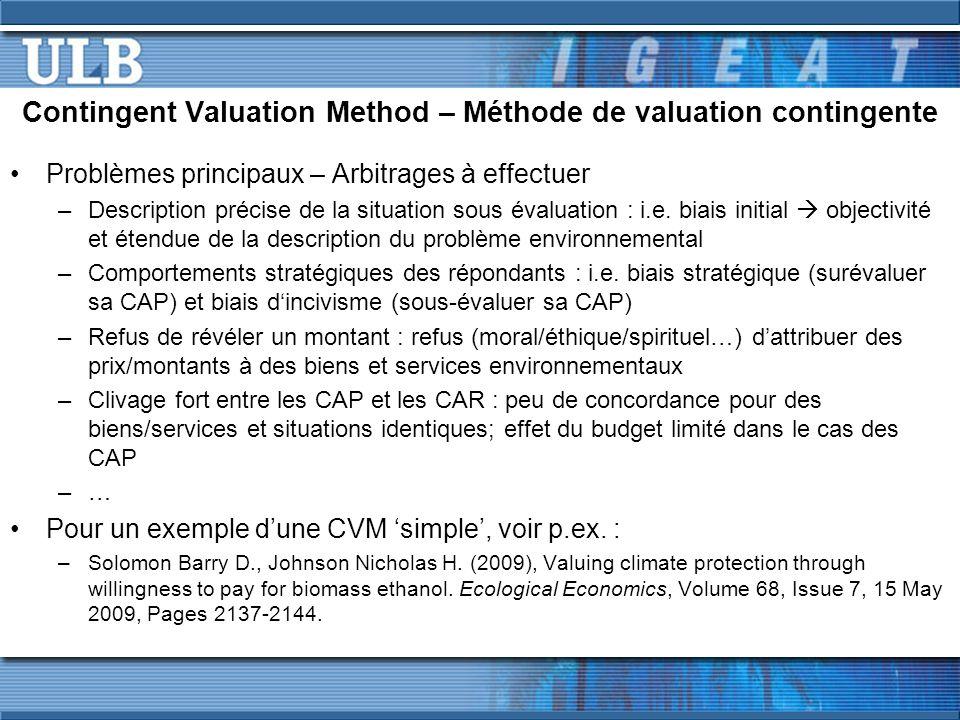 Contingent Valuation Method – Méthode de valuation contingente Problèmes principaux – Arbitrages à effectuer –Description précise de la situation sous évaluation : i.e.