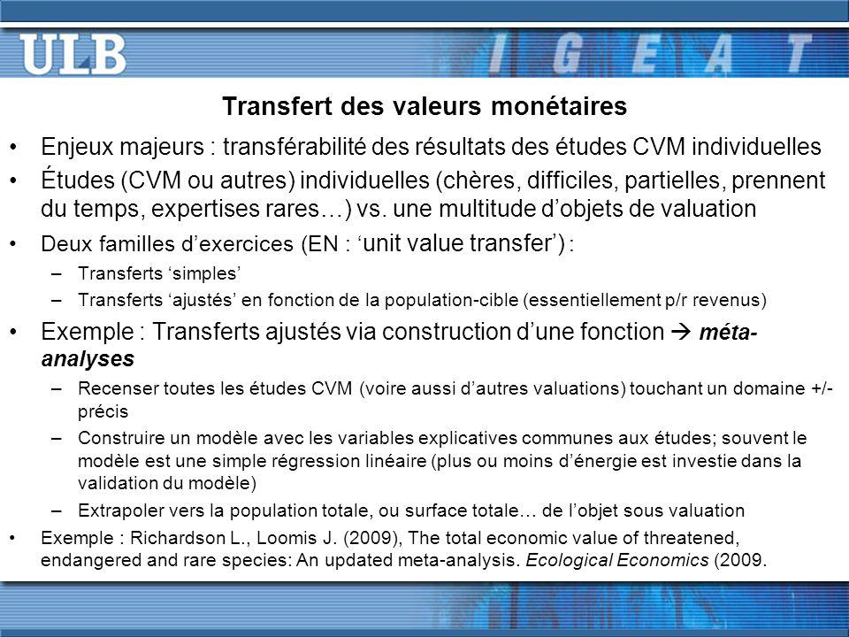 Transfert des valeurs monétaires Enjeux majeurs : transférabilité des résultats des études CVM individuelles Études (CVM ou autres) individuelles (chères, difficiles, partielles, prennent du temps, expertises rares…) vs.