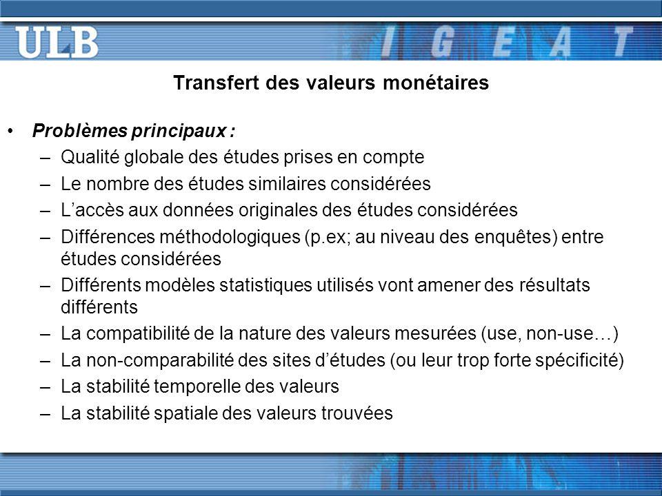 Transfert des valeurs monétaires Problèmes principaux : –Qualité globale des études prises en compte –Le nombre des études similaires considérées –Lac