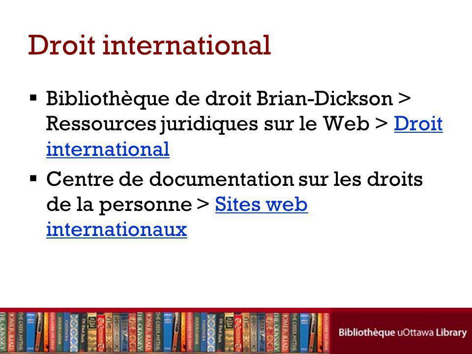 Droit international Bibliothèque de droit Brian-Dickson > Ressources juridiques sur le Web > Droit internationalDroit international Centre de document