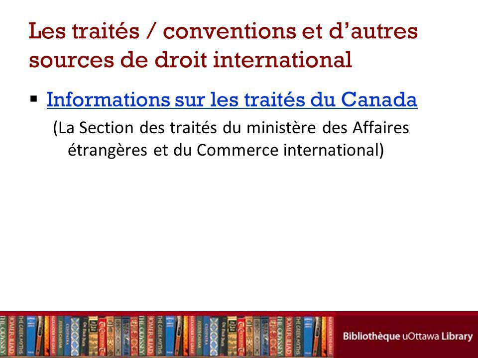 Les traités / conventions et dautres sources de droit international Informations sur les traités du Canada (La Section des traités du ministère des Affaires étrangères et du Commerce international)