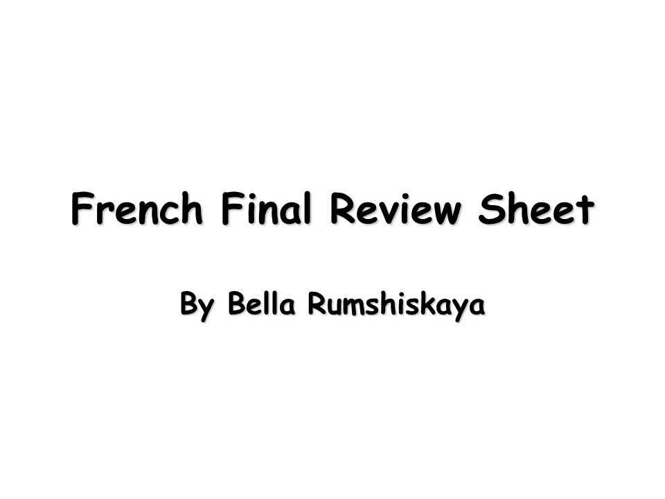 French Final Review Sheet By Bella Rumshiskaya